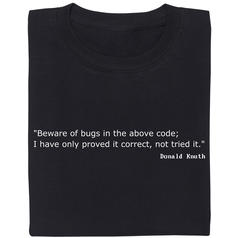 beware of bugs in the above code T-Shirt
